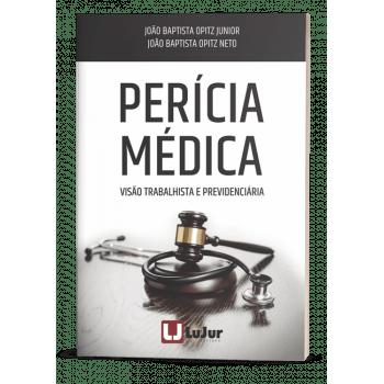 PERÍCIA MÉDICA - Visão Trabalhista e Previdenciária