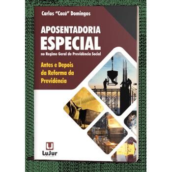 APOSENTADORIA ESPECIAL - Antes e Depois da Reforma da Previdência