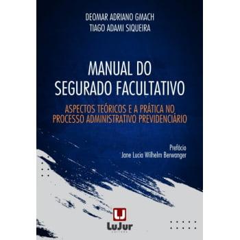 MANUAL DO SEGURADO FACULTATIVO - Aspectos Teóricos e a Prática no Processo Administrativo Previdenciário